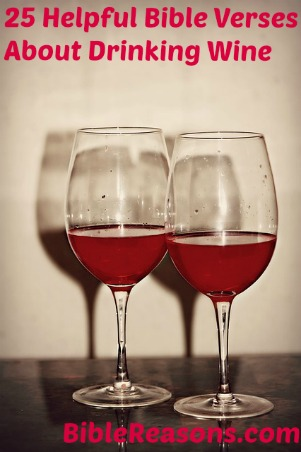 25 Helpful Bible Verses About Drinking Wine