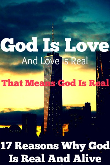 Is God Real Or Not? 17 Reasons Why God Is Real And Alive