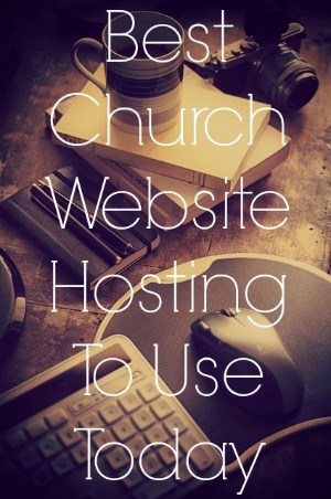 Best Church Website Hosting To Use Today