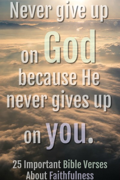 25 Important Bible Verses About Faithfulness To God