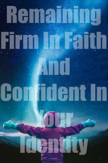 Remaining Firm In Faith And Confident In Your Identity